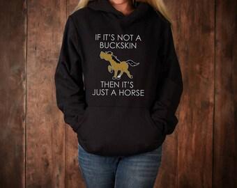 Buckskin Hoodie, If it's Not a Buckskin then it's a Just a Horse Hooded Sweatshirt