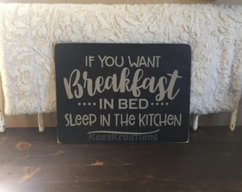 If you want breakfast in bed sleep in the kitchen/ humorous kitchen wood sign/ wood sign