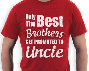 Only The Best Brothers Get Promoted To Uncle - Baby Announcement Gift Idea - Men's Short Sleeve T-Shirt