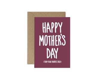 Happy Mother's Day From Your Favorite Child Card