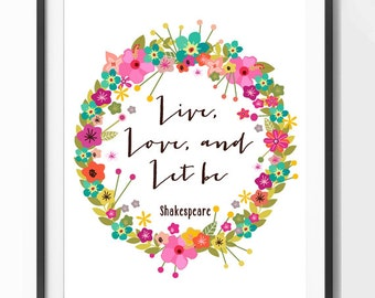 Shakespeare Print - Live Love and Let Be Floral Print... Print for the home - Instant Download Wall Art - Print at Home