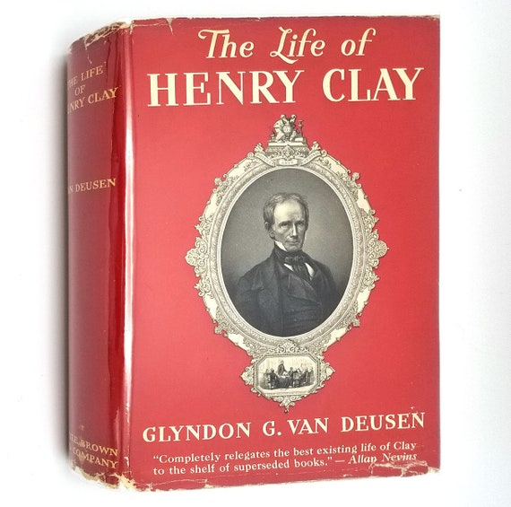 The Life of Henry Clay by Glyndon G. Van Deusen 1937 1st Edition Hardcover HC w/ Rare Dust Jacket DJ - Little Brown