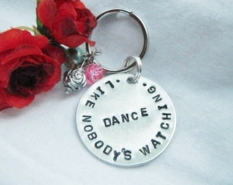 Dance Like Nobody's Watching hand stamped Key chain