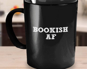 Bookworm for her, BOOKISH AF, Funny Mug, Unique Coffee Mug, Bookish Item, Librarian Gift, Book Nerd, Gift for Reader, Literary, Bibliophile