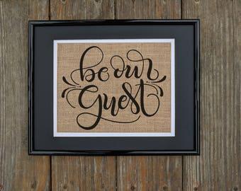 BE OUR GUEST Burlap Print, Guest Room Décor, Guest Room Print, Rustic Decor, Sign, Housewarming Gift, Burlap Decoration, Print on Burlap