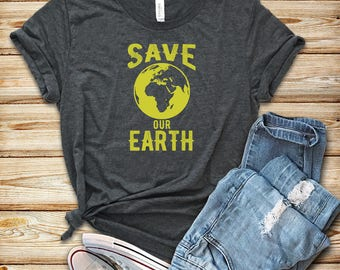 Save Our Earth / Shirt / Tank Top / Hoodie / Earth Day Shirt / Earth Day / Climate Change / Science March Shirt / Mother Earth Shirt