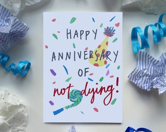 Happy Anniversary of Not Dying - Funny Blank Happy Birthday Greeting Card