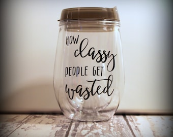 How Classy People Get Wasted Bev2Go travel wine tumbler - Great gift for the wine lover on your list, wedding party, girls weekend