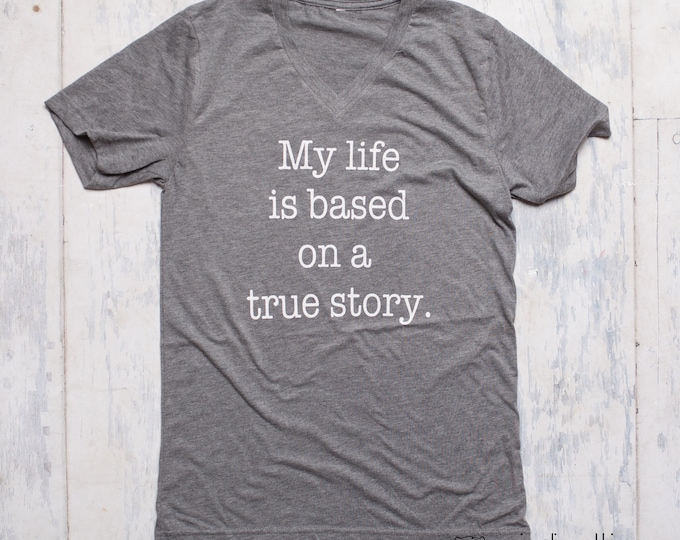 My life is based on a true story grey triblend shirt