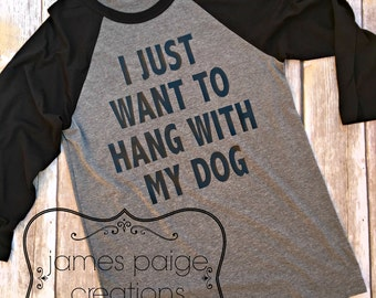 Dog Mama, I Just Want To Hang With My Dog T-Shirt, Funny Dog Shirt, Dog Mom Gift, Dog Lover Gift, Fur Mama Shirt, Animal Lover Gift, DOGS