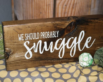 We Should Probably Snuggle Wooden Sign