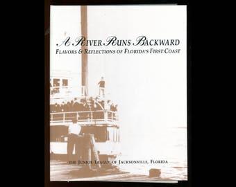 Cookbook Junior League of Jacksonville, Florida, A River Runs Backwards, Year, Cookbook, Vintage Kitchen Heaven WS4G