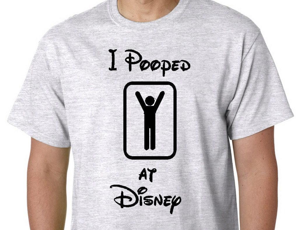 Disney family shirts funny disney shirts i pooped at disney for Order custom shirts online