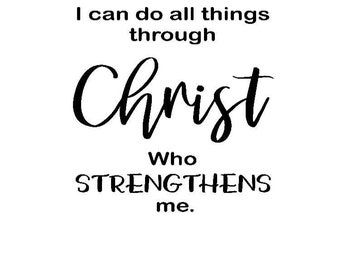 I can do all things through Christ who strengthens me vinyl decal