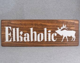 Rustic Elkaholic With Elk Silhouette Wood Sign | Hunter or Cabin Decor | Man Cave