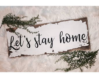 Let's Stay Home distressed wood farmhouse sign