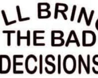 I'll Bring The Bad Decisions- Raglan Baseball Tee