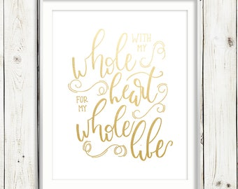 With My Whole Heart for My Whole Life / GOLD FOIL / Hand Lettered Print / Quotes / PRINTABLE / Instant Digital Download