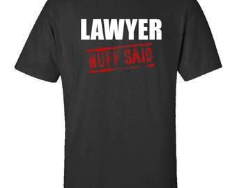 LAWYER, Nuff Said   - Funny  Tshirt- Job Tee Gift Idea Printed On Demand