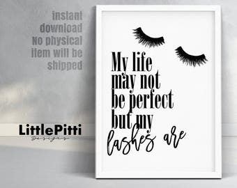 Eyelashes quote, makeup lashes print, lashes poster, My Life May Not Be Perfect But My Lashes Are, makeup decor, digital print, Vanity Art