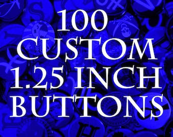 100 CUSTOM 1.25in BUTTONS