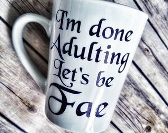 I'm done adulting let's be Fae, bookish, fantasy, fairy, bookstagram, done adulting, acofas, acotar, enchanted, adulting,