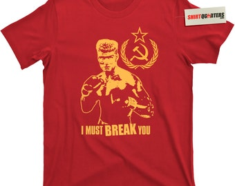 Ivan Drago I Must Break You Dolph Lundgren ROCKY Balboa 2 3 4 5 6 movie Sylvester Stallone The Expendables boxing gym Russian USSR t shirt