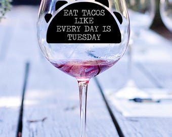 Eat Tacos Like Every Day is Tuesday Vinyl Decal, Tacos Decal, Cinco De Mayo Decoration, Mexican Food, Margarita Glass Decal, Taco Tuesday