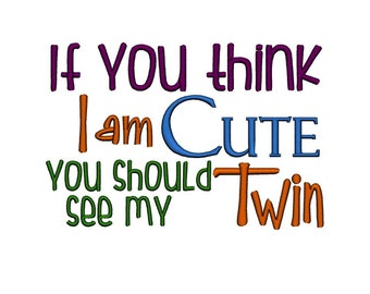 If You Think I Am Cute, You Should See my Twin. Instant Download Machine Embroidery Design. 4x4 5x7 6x10