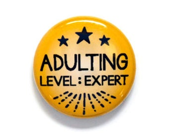 Adulting Level: Expert One Inch Pinback Button, Magnet, or Keychain