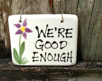 We're good enough hanging ceramic positive affirmation sign.