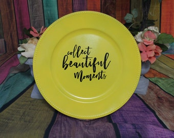 """13"""" Yellow Charger Plate """"Collect Beautiful Moments"""""""