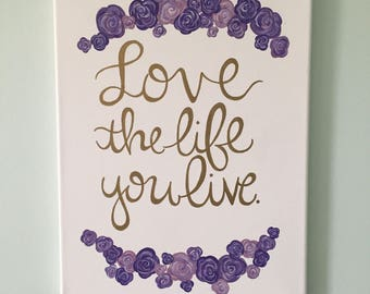 Love the Life You Live--Purple, White and Gold Floral Quote Canvas 11x13in.