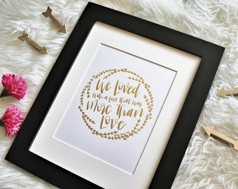We Loved With A Love That Was More Than Love Gold Foil Print / Edgar Allan Poe / Home Decor / Paper Anniversary / Engagement Gift