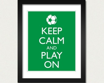 Keep Calm and Carry On - Keep Calm and Play On Soccer - Soccer Poster - Multiple COLORS - 8x10 Art Print