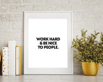 Work hard and be nice to peope