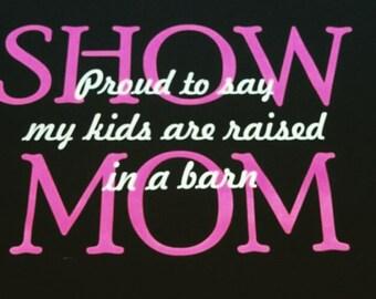 Show mom shirt- Livestock Shirts- Livestock- Showmom-Raised in a barn- Show Dad- show dad shirts - livestock shirts- mom shirts- dad shirts