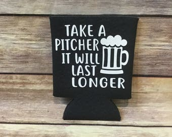 Funny Take a Pitcher It Will Last Longer Can Cooler Beverage Holder Drink Hugger Charcoal Gray White