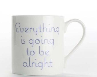 "Coffee mug, coffee cup ""Everything is Going to be Alright"" bone china mug"