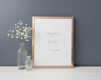 "Valentine's Day ""Every day I love you"" 8x10 Print"