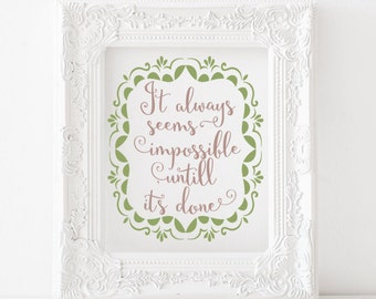 It always seems impossible until its done Printable, It always seems impossible until its done print, motivational print inspirational print
