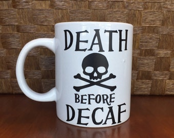 Death before decaf! *Coffee mug, coffee cup, funny coffee mug, funny coffee cup, gift, personalized mugs, caffeine, humor  Perfect Gift!