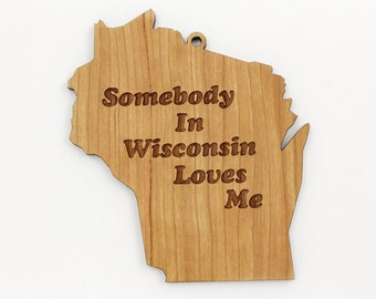 Somebody in -YOUR STATE- Loves Me. Made in the USA by Timber Green Woods. Real Wisconsin Wood