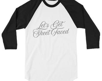 Let's Get Sheet Faced 3/4 Baseball Tshirt