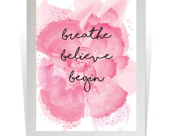 Instant Download - Breathe Believe Begin, inspirational quote with digital pink watercolor flower, typographic print