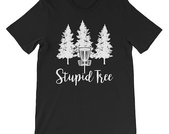 Stupid Tree, Funny Disc Golf T-Shirt, Frisbee Tee, Golf Lover Shirt, Funny Frisbee Shirt