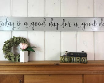 """Today is a good day for a good day sign 
