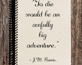 Peter Pan Notebook - Peter Pan Journal - To Die Would Be An Awfully Big Adventure - J.M. Barrie - Peter Pan Gifts - Peter Pan Diary
