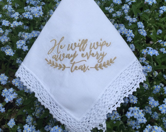 Sympathy Handkerchief; He will wipe away every tear; bereavment gift; in memory of gift; condolences; embroidered hankie; funeral gift