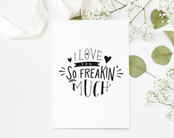 I Love You So FREAKIN' Much Greeting Card - Love - Wedding - Congratulations - Valentine - Anniversary - Birthday - Sweet A2 Greeting Card